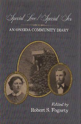 Special Love/Special Sex: An Oneida Community Diary (Utopianism & Communitarianism)