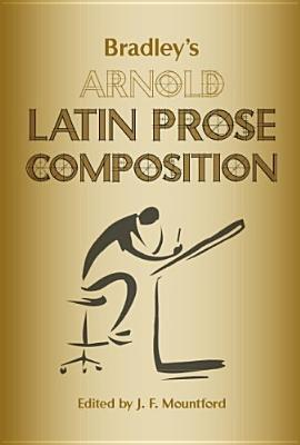 Bradley's Arnold Latin Prose Composition by Thomas Kerchever Arnold