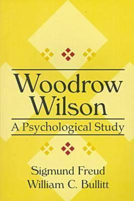 Woodrow Wilson: A Psychological Study