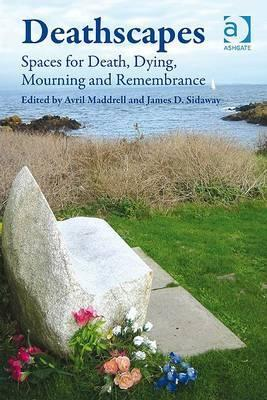 Deathscapes: Spaces for Death, Dying, Mourning and Remembrance