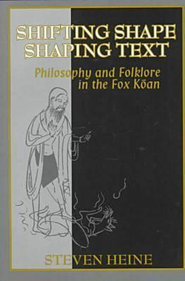 Shifting Shape, Shaping Text: Philosophy and Folklore in Fox Koan