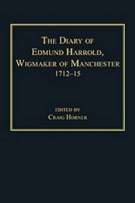 The Diary of Edmund Harrold, Wigmaker of Manchester 1712-15