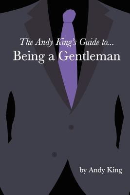 The Andy King's Guide To... Being a Gentleman