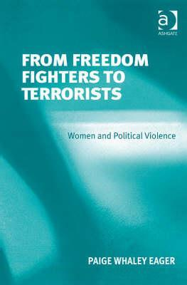 From Freedom Fighters to Terrorists: Women and Political Violence