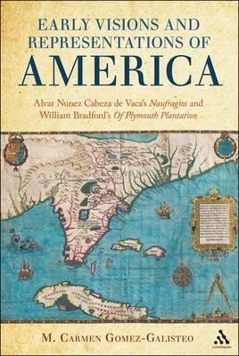 Early Visions and Representations of America: Alvar Nunez Cabeza de Vaca's Naufragios and William Bradford's of Plymouth Plantation