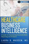 Healthcare Business Intelligence, + Website by Laura Madsen