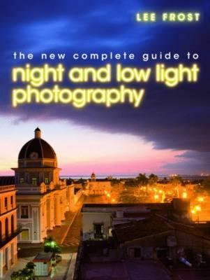 The New Complete Guide to Night and Low-Light Photography