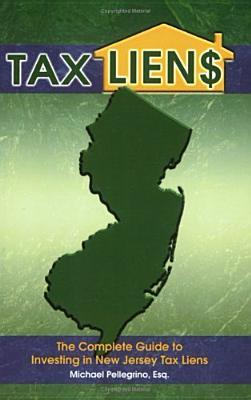 Tax Lien$: The Complete Guide to Investing in New Jersey Tax Liens