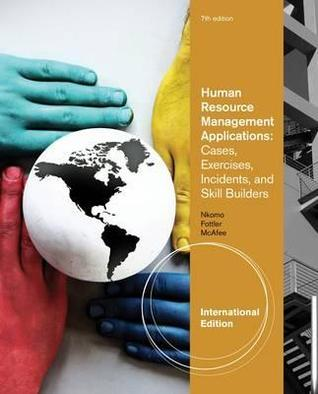 Human Resource Management Applications: Cases, Exercises, Incidents, and Skill Builders