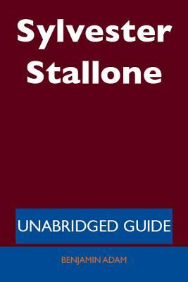 Sylvester Stallone - Unabridged Guide
