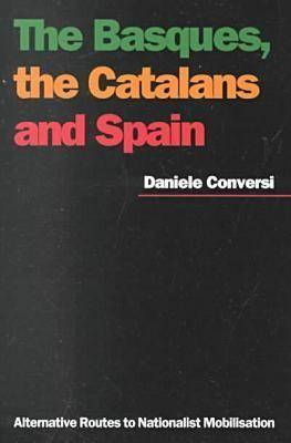 The Basques, the Catalans, and Spain: Alternative Routes to Nationalist Mobilisation