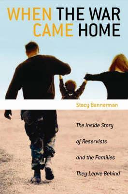 When the War Came Home: The Inside Story of Reservists and the Families They Leave Behind
