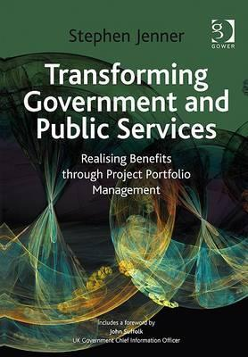 Ebook Transforming Government and Public Services: Realising Benefits Through Project Portfolio Management by Stephen Jenner PDF!