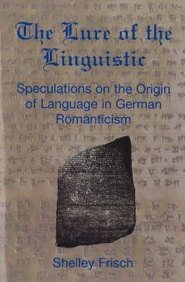The Lure Of The Linguistic: Speculations On The Origin Of Language In German Romanticism