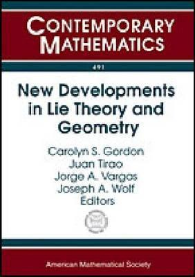New Developments in Lie Theory and Geometry: Sixth Workshop on Lie Theory and Geometry, November 13-17, 2007: Cruz Chica, Cordoba, Argentina