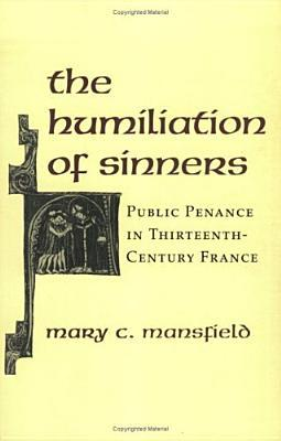 The Humiliation of Sinners: Public Penance in Thirteenth-Century France