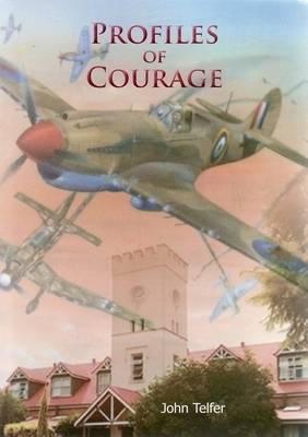 Profiles of Courage: A Collection of Short Stories of the Young Men of the Scots College Warwick, Queensland Who Made the Supreme Sacrifice in World War II 1939-1945