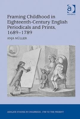 Framing Childhood in Eighteenth-Century English Periodicals and Prints, 1689-1789