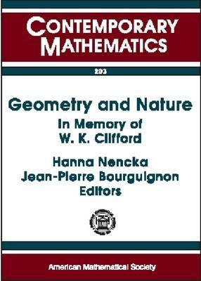 Geometry And Nature: In Memory Of W. K. Clifford: A Conference On New Trends In Geometrical And Topological Methods In Memory Of William Kingdon Clifford, July 30 August 5, 1995, Madeira, Portugal