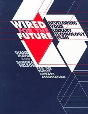 Wired for the Future: Developing Your Library Technology Plan