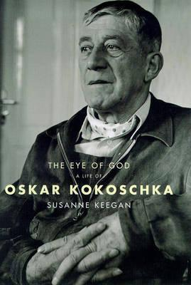 The Eye of God: A Life of Oskar Kokoschka