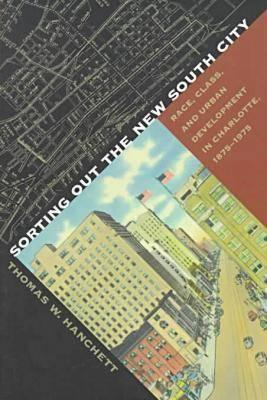Sorting Out the New South City: Race, Class, and Urban Development in Charlotte, 1875-1975