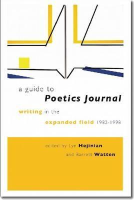 A Guide to Poetics Journal: Writing in the Expanded Field, 1982-1998 with the Copublication of Poetics Journal Digital Archive
