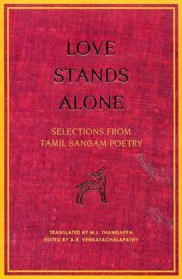 Love Stands Alone: Selections from Tamil Sangam Poetry