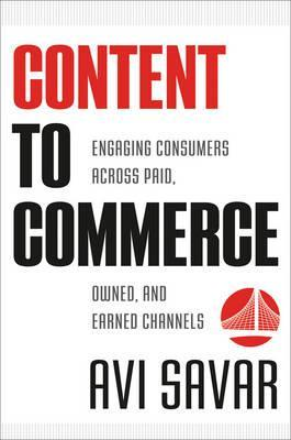 Content to Commerce: Engaging Consumers Across Paid, Owned, and Earned Channels