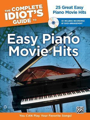 The Complete Idiot's Guide to Easy Piano Movie Hits: 25 Great Easy Piano Movie Hits, Book & CD