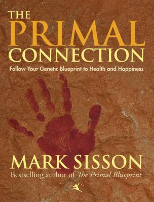 The primal connection follow your genetic blueprint to health and the primal connection follow your genetic blueprint to health and happiness by mark sisson malvernweather Gallery