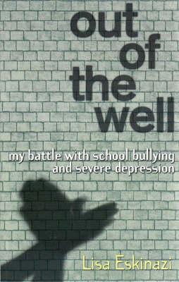 Out of The Well : My Battle with School Bullying and Severe Depression.
