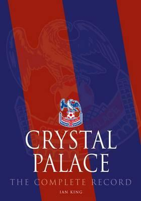 Crystal Palace: The Complete Record