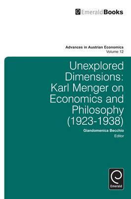 Advances in Austrian Economics, Volume 12: Unexplored Dimensions: Karl Menger on Economics and Philosophy (1923-1938)