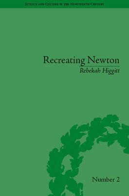 Recreating Newton: Newtonian Biography and the Making of Nineteenth-Century History of Science