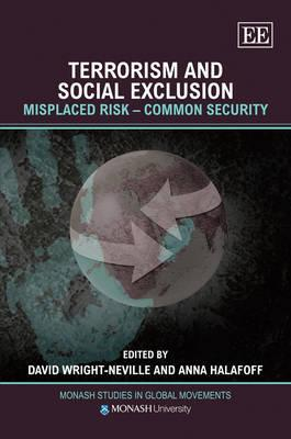 Terrorism And Social Exclusion: Misplaced Risk Common Security (Monash Studies In Global Movements)