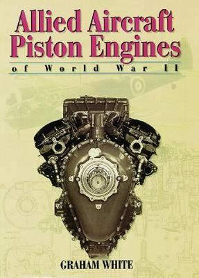 Allied Aircraft Piston Engines of World War II: Hi...