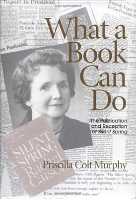 What A Book Can Do: The Publication and Reception of Silent Spring