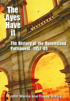 The Ayes Have It: The History of the Queensland Parliament, 1957 - 1989