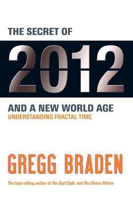 The Secret Of 2012 And A New World Age: Understanding Fractal Time