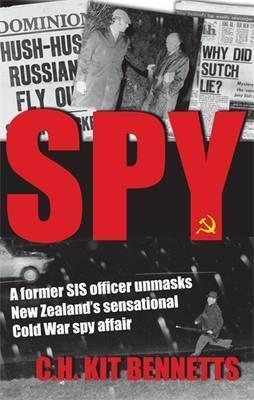 Spy: A Former Sis Officer Unmasks New Zealand's Sensational Cold War Spy Affair
