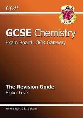 Chemistry: GCSE: Exam Board: OCR Gateway: The Revision Guide: Higher Level