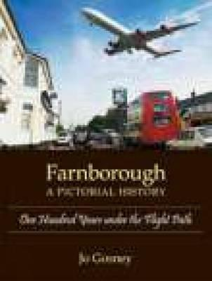 Farnborough: A Pictorial History: One Hundred Years Under the Flight Path