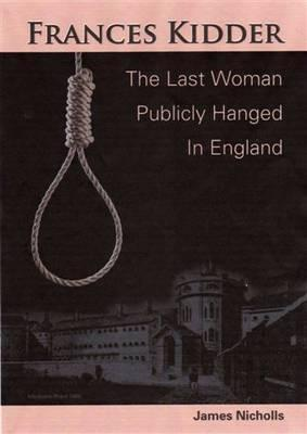 Francis Kidder - The Last Woman to Be Publicly Hanged in England