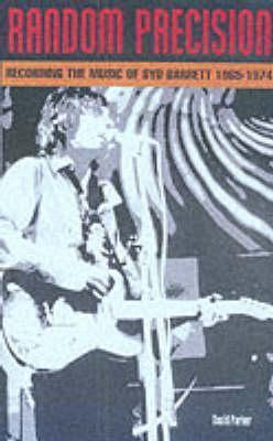Random Precision: Recording the Music of Syd Barrett 1965-1974