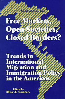 Free Markets, Open Societies, Closed Borders?: Trends in International Migration and Immigration Policy in the Americas