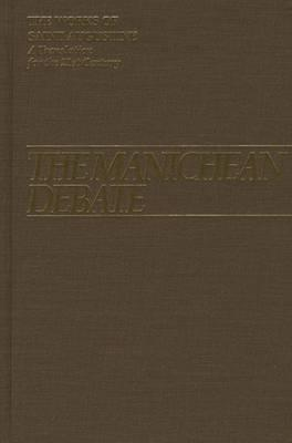 The Manichean Debate: The Works of Saint Augustine