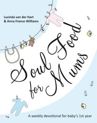 Soul Food for Mums: An Ideal Devotional for Baby's 1st Year