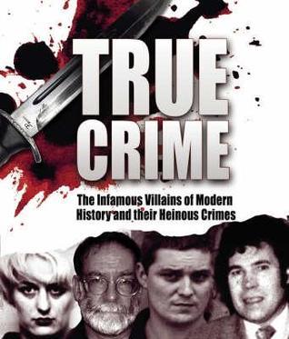 True Crime: Notorious Villains of the Modern World...
