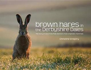 brown-hares-in-the-derbyshire-dales-the-story-of-one-of-the-peak-district-s-most-enigmatic-mammals-christine-gregory